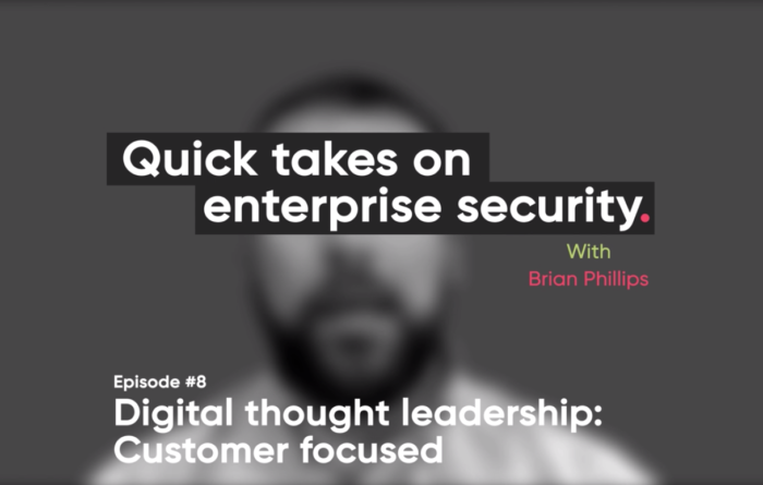 Quick takes on enterprise security episode 8: Digital thought leadership – customer focused Thumbnail