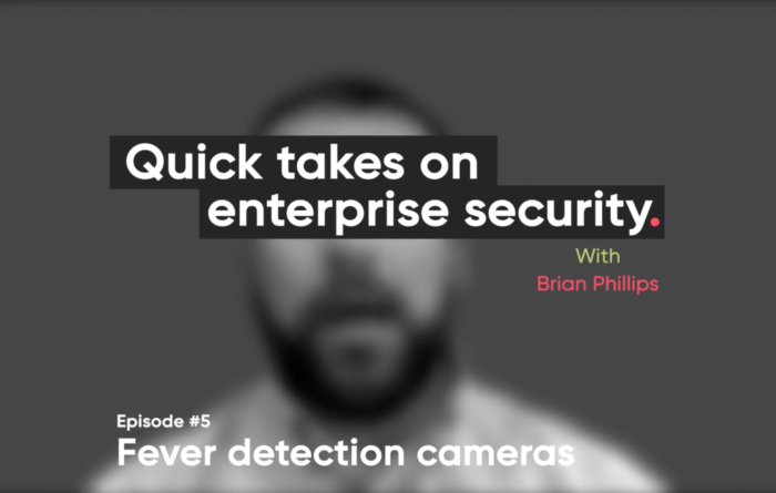 Quick takes on enterprise security episode 5: Fever detection cameras Thumbnail