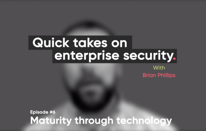 Quick takes on enterprise security episode 6: Maturity through technology Thumbnail