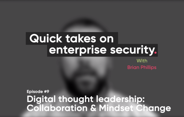 Quick takes on enterprise security episode 9: Digital thought leadership – Collaboration and mindset change Thumbnail