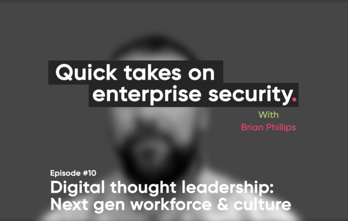 Quick takes on enterprise security episode 10: Digital thought leadership – Next gen workforce & culture Thumbnail