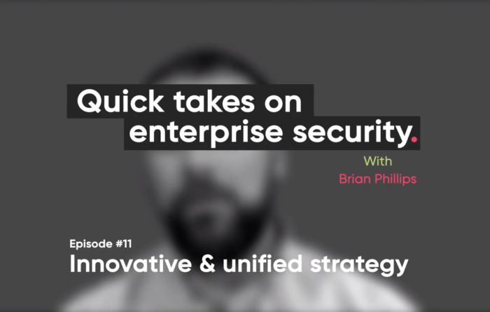 Quick takes on enterprise security episode 11: Innovative & unified strategy Thumbnail