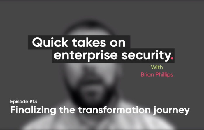 Quick takes on enterprise security episode 13: Finalizing the transformation journey Thumbnail