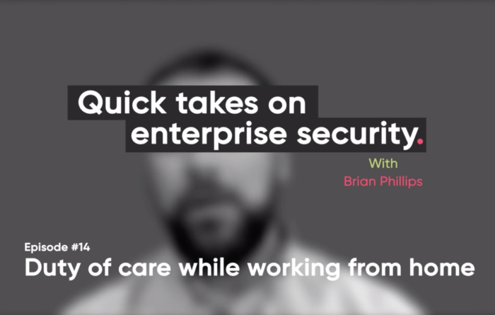 Quick takes on enterprise security episode 14: Duty of care while working from home Thumbnail