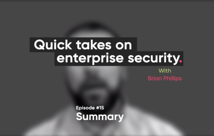 Quick takes on enterprise security episode 15: Summary Thumbnail
